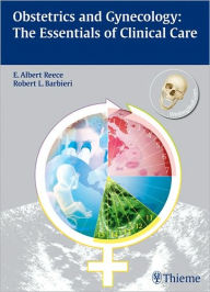 Obstetrics and Gynecology: The Essentials of Clinical Care - E. Albert Reece