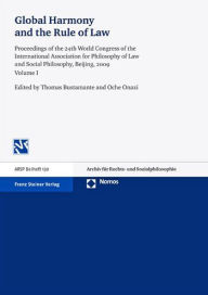 Global Harmony and the Rule of Law: Proceedings of the 24th World Congress of the International Association for Philosophy of Law and Social Philosophy, Beijing, 2009. Volume 1 - Thomas Bustamante