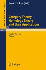 Category Theory, Homology Theory and Their Applications. Proceedings of the Conference Held at the Seattle Research Center of the Battelle Memorial Institute, June 24 - July 19, 1968: Volume 1 - P. J. Hilton