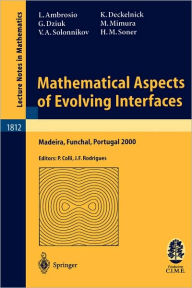 Mathematical Aspects of Evolving Interfaces: Lectures given at the C.I.M.-C.I.M.E. joint Euro-Summer School held in Madeira Funchal, Portugal, July 3-9, 2000 - Luigi Ambrosio