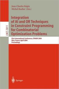 Integration of AI and OR Techniques in Constraint Programming for Combinatorial Optimization Problems: First International Conference, CPAIOR 2004, Nice, France, April 20-22, 2004, Proceedings - Jean-Charles Regin