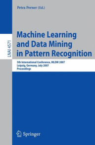 Machine Learning and Data Mining in Pattern Recognition: 5th International Conference, MLDM 2007, Leipzig, Germany, July 18-20, 2007, Proceedings - Petra Perner