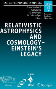 Relativistic Astrophysics and Cosmology - Einstein's Legacy: Proceedings of the MPE/USM/MPA/ESO Joint Astronomy Conference Held in Munich, Germany, 7-11 November 2005 - Bernd Aschenbach