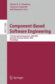 Component-Based Software Engineering: 11th International Symposium, CBSE 2008, Karlsruhe, Germany, October 14-17, 2008, Proceedings - Michel R. V. Chaudron