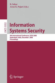 Information Systems Security: 4th International Conference, ICISS 2008, Hyderabad, India, December 16-20, 2008, Proceedings - R. Sekar