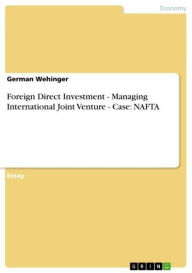 Foreign Direct Investment - Managing International Joint Venture - Case: NAFTA: Managing International Joint Venture - Case: NAFTA - German Wehinger