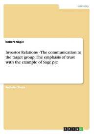 Investor Relations - The Communication To The Target Group. The Emphasis Of Trust With The Example Of Sage Plc - Robert Nagel
