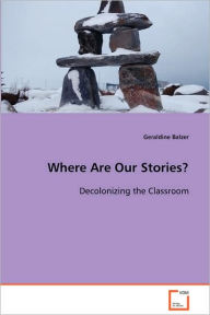 Where Are Our Stories? - Geraldine Balzer