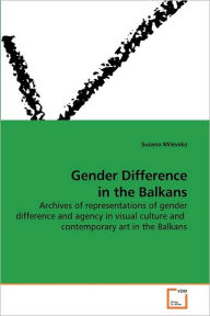 Gender Difference In The Balkans - Suzana Milevska