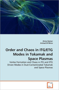 Order And Chaos In Itg/Etg Modes In Tokamak And Space Plasmas - Anisa Qamar