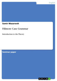 Fillmore Case Grammar: Introduction to the Theory - Samir Mazarweh