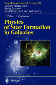 Physics of Star Formation in Galaxies: Saas-Fee Advanced Course 29. Lecture Notes 1999. Swiss Society for Astrophysics and Astronomy - F. Palla