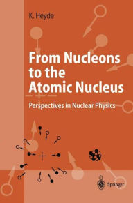 From Nucleons to the Atomic Nucleus: Perspectives in Nuclear Physics - Kris Heyde