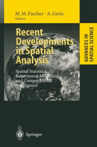Recent Developments in Spatial Analysis: Spatial Statistics, Behavioural Modelling, and Computational Intelligence - Manfred M Fischer