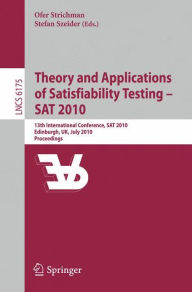 Theory and Applications of Satisfiability Testing - SAT 2010: 13th International Conference, SAT 2010, Edinburgh, UK, July 11-14, 2010, Proceedings - Ofer Strichman