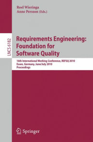 Requirements Engineering: Foundation for Software Quality: 16th International Working Conference, REFSQ 2010, Essen, Germany, June 30-July 2, 2010. Proceedings - Roel Wieringa