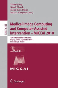 Medical Image Computing and Computer-Assisted Intervention -- MICCAI 2010: 13th International Conference, Beijing, China, September 20-24, 2010, Proceedings, Part III - Tianzi Jiang