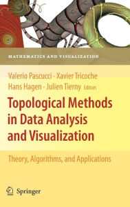 Topological Methods in Data Analysis and Visualization: Theory, Algorithms, and Applications - Valerio Pascucci