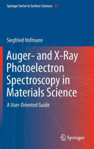 Auger- and X-Ray Photoelectron Spectroscopy in Materials Science: A User-Oriented Guide - Siegfried Hofmann