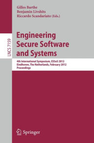 Engineering Secure Software and Systems: 4th International Symposium, ESSoS 2012, Eindhoven, The Netherlands, February, 16-17, 2012, Proceedings - Gilles Barthe