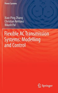 Flexible AC Transmission Systems: Modelling and Control - Xiao-Ping Zhang