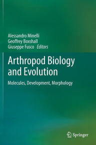 Arthropod Biology and Evolution: Molecules, Development, Morphology - Alessandro Minelli
