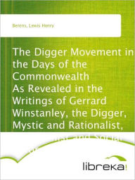 The Digger Movement in the Days of the Commonwealth As Revealed in the Writings of Gerrard Winstanley, the Digger, Mystic and Rationalist, Communist and Social Reformer - Lewis Henry Berens