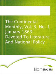 The Continental Monthly, Vol. 3, No. 1 January 1863 Devoted To Literature And National Policy - MVB E-Books