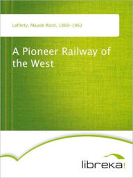 A Pioneer Railway of the West - Maude Ward Lafferty
