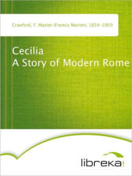 Cecilia A Story of Modern Rome - F. Marion (Francis Marion) Crawford