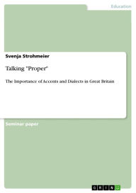 Talking 'Proper': The Importance of Accents and Dialects in Great Britain - Svenja Strohmeier