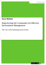 Empowering the Community for Effective Environment Management: The Case of the Kakamega Forest, Kenya - Oscar Mmbali