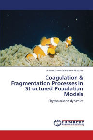 Coagulation & Fragmentation Processes in Structured Population Models - Suares Clovis Oukouomi Noutchie