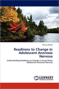 Readiness to Change in Adolescent Anorexia Nervosa - Patricia McVey