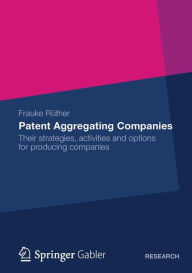 Patent Aggregating Companies: Their strategies, activities and options for producing companies - Frauke Ruther