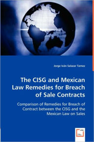 The CISG and Mexican Law Remedies for Breach of Sale Contracts - Jorge Ivssn Tamez