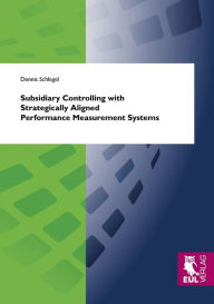 Subsidiary Controlling with Strategically Aligned Performance Measurement Systems - Dennis Schlegel