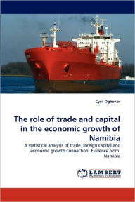 The Role Of Trade And Capital In The Economic Growth Of Namibia - Cyril Ogbokor