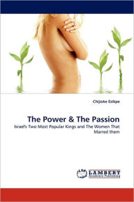 The Power & the Passion - Chijioke Ezikpe