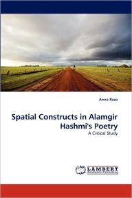 Spatial Constructs In Alamgir Hashmi's Poetry - Amra Raza