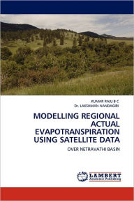 Modelling Regional Actual Evapotranspiration Using Satellite Data - Kumar Raju B C