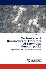 Mechanical And Thermophysical Properties Of Epoxy-Clay Nanocomposite - Tatiana Glaskova