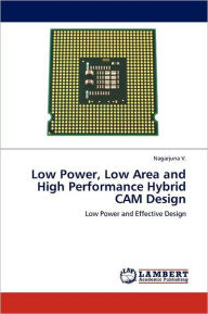 Low Power, Low Area and High Performance Hybrid CAM Design - Nagarjuna V.