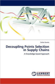 Decoupling Points Selection in Supply Chains - Saikat Kundu