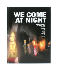 We Come at Night: A Corporate Street Art Attack - Frank Lammer