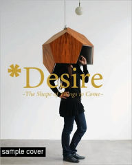 Desire: The Shape of Things to Come - R. Klanten