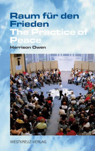 Raum für den Frieden: The Practice of Peace - Harrison Owen