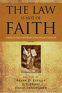 The Law is Not of Faith - Bryan D. Estelle (ed.)