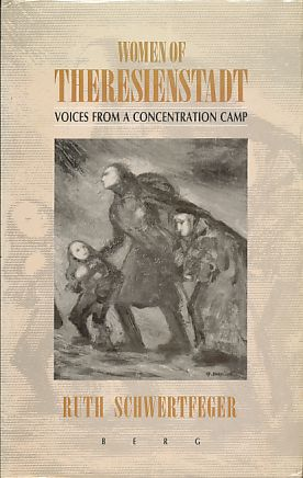 Women of Theresienstadt. Voices from a concentration camp. - Schwertfeger, Ruth (Ed.)