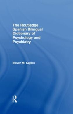The Routledge Spanish Bilingual Dictionary of Psychology and Psychiatry - Kaplan, Steven